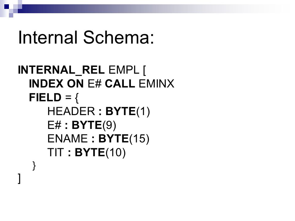 Internal Schema: INTERNAL_REL EMPL [ INDEX ON E# CALL EMINX FIELD = {